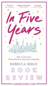 In Five Years, In Five Years Book Review, Rebecca Serle, emotional books, Book recommendations, Book Review, Fun books, Fun Romance, romcom, rom com books, rom-com books, contemporary romance, fiction books, chick lit, chick-lit, books, romance books, 2020, romantic comedy books, romantic comedy, book review, best romantic books, best romantic comedies, best romantic comedy book, fun books, light and fluffy books, fiction, smut, smut books, steamy, steamy books,